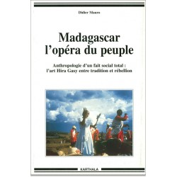 Madagascar, l'opéra du peuple. Anthropologie d'un fait social total : l'art Hira Gasy entre tradition et rébellion