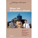 Politique africaine N-134. China, Ltd. Un business africain